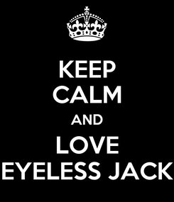Poster: KEEP CALM AND LOVE EYELESS JACK