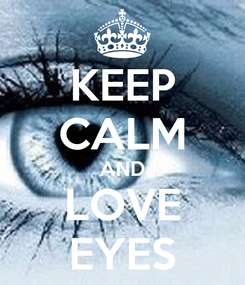 Poster: KEEP CALM AND LOVE EYES