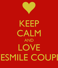 """Poster: KEEP CALM AND LOVE """"EYESMILE COUPLE"""""""