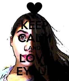 Poster: KEEP CALM AND LOVE EYLÜL