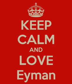 Poster: KEEP CALM AND LOVE Eyman