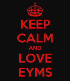 Poster: KEEP CALM AND LOVE EYMS