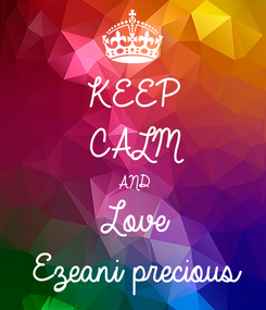 Poster: KEEP CALM AND Love Ezeani precious