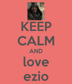 Poster: KEEP CALM AND love ezio