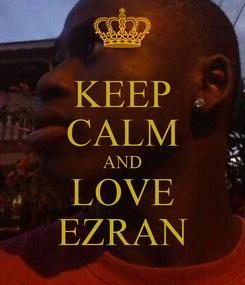 Poster: KEEP CALM AND LOVE EZRAN