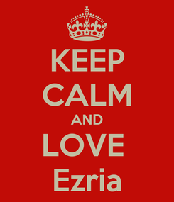 Poster: KEEP CALM AND LOVE  Ezria