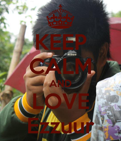 Poster: KEEP CALM AND LOVE Ezzuur