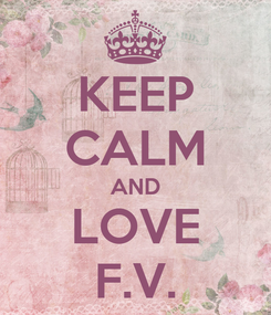 Poster: KEEP CALM AND LOVE F.V.