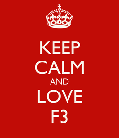 Poster: KEEP CALM AND LOVE F3