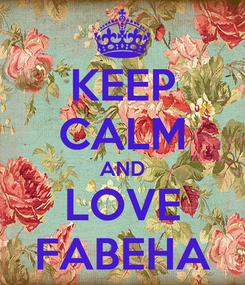 Poster: KEEP CALM AND LOVE FABEHA