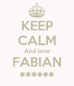 Poster: KEEP CALM And love FABIAN ******