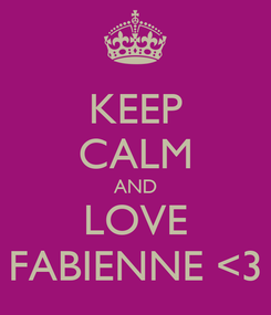 Poster: KEEP CALM AND LOVE FABIENNE <3