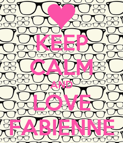 Poster: KEEP CALM AND LOVE FABIENNE