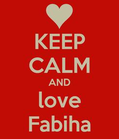 Poster: KEEP CALM AND love Fabiha