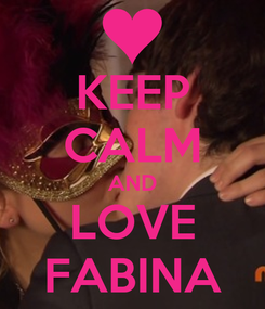 Poster: KEEP CALM AND LOVE FABINA