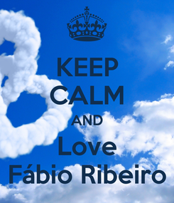 Poster: KEEP CALM AND Love Fábio Ribeiro