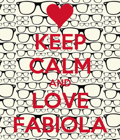Poster: KEEP CALM AND LOVE FABIOLA