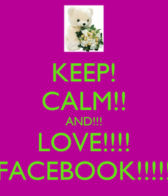 Poster: KEEP! CALM!! AND!!! LOVE!!!! FACEBOOK!!!!!