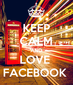 Poster: KEEP CALM AND LOVE  FACEBOOK