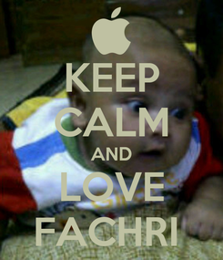 Poster: KEEP CALM AND LOVE FACHRI