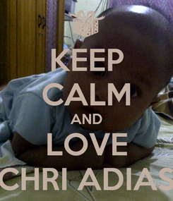 Poster: KEEP CALM AND LOVE FACHRI ADIASTA