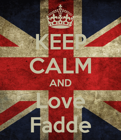 Poster: KEEP CALM AND Love Fadde