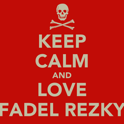 Poster: KEEP CALM AND LOVE FADEL REZKY