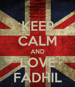 Poster: KEEP CALM AND LOVE FADHIL