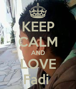 Poster: KEEP CALM AND LOVE Fadi