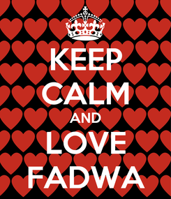 Poster: KEEP CALM AND LOVE FADWA