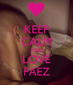 Poster: KEEP CALM AND LOVE FAEZ