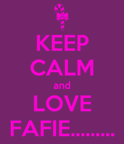 Poster: KEEP CALM and LOVE FAFIE.........