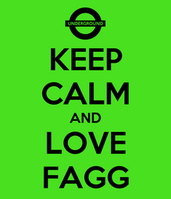 Poster: KEEP CALM AND LOVE FAGG
