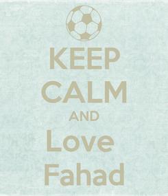 Poster: KEEP CALM AND Love  Fahad