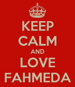 Poster: KEEP CALM AND LOVE FAHMEDA