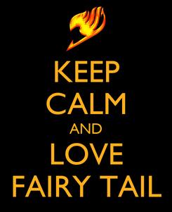 Poster: KEEP CALM AND LOVE FAIRY TAIL