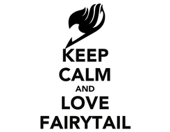 Poster: KEEP CALM AND LOVE FAIRYTAIL