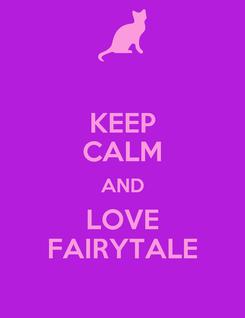 Poster: KEEP CALM AND LOVE FAIRYTALE