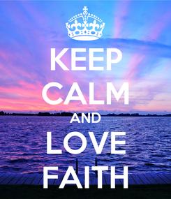 Poster: KEEP CALM AND LOVE FAITH