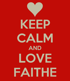 Poster: KEEP CALM AND LOVE FAITHE