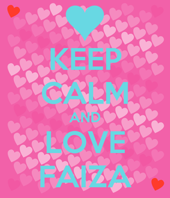 Poster: KEEP CALM AND LOVE FAIZA
