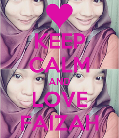 Poster: KEEP CALM AND LOVE FAIZAH