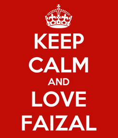 Poster: KEEP CALM AND LOVE FAIZAL