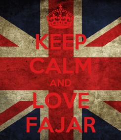 Poster: KEEP CALM AND LOVE FAJAR