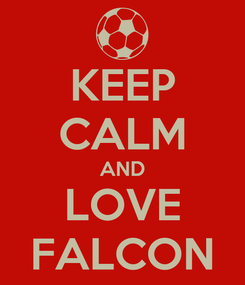 Poster: KEEP CALM AND LOVE FALCON