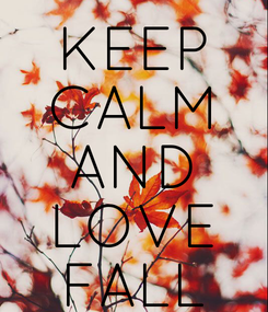 Poster: KEEP CALM AND LOVE FALL