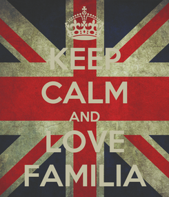 Poster: KEEP CALM AND LOVE FAMILIA