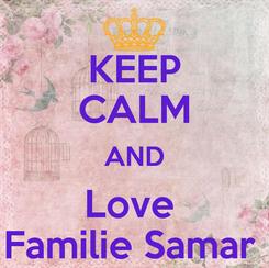 Poster: KEEP CALM AND Love  Familie Samar