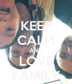 Poster: KEEP CALM AND LOVE FAMILY