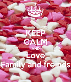 Poster: KEEP CALM AND Love Family and freinds